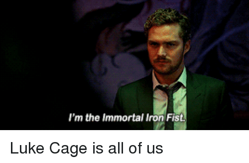 luke cage: I'm the Immortal Iron Fis <p>Luke Cage is all of us</p>