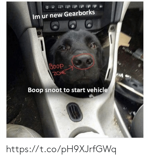 boop: Im ur new Gearborks  Boop  ZONE  Boop snoot to start vehicle https://t.co/pH9XJrfGWq