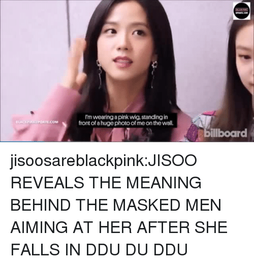 Masked: I'm wearing a pink wig, standing in  front of a huge photo of me on the wall  LACKPINXUPDATE COM  llboard jisoosareblackpink:JISOO REVEALS THE MEANING BEHIND THE MASKED MEN AIMING AT HER AFTER SHE FALLS IN DDU DU DDU