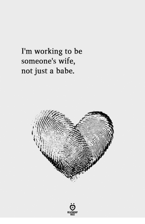 Wife, Working, and Just: I'm working to be  someone's wife,  not just a babe.