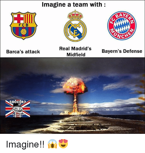 Real Madrid Bayern: Imagine a team with  BAYES  F C B  Real Madrid's  Bayern's Defense  Barca's attack  Midfield  FOUTB Imagine!! 😱😍