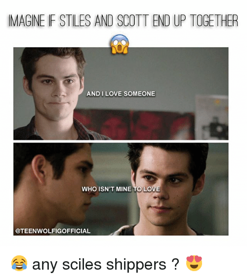 Shippers: IMAGINE F STILES AND SCOTTENDUP TOGETHER  AND I LOVE SOMEONE  WHO ISN'T MINE TO LOVE  @TEENWOLFIGOFFICIAL 😂 any sciles shippers ? 😍