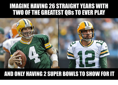 Nfl, Super, and Super Bowls: IMAGINE HAVING 26 STRAIGHT YEARS WITH  TWO OF THE GREATEST QBS TO EVER PLAY  Roddel  12  AND ONLY HAVING 2 SUPER BOWLS TO SHOW FOR IT