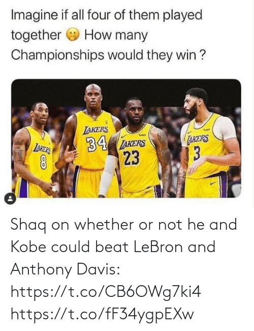 Akers: Imagine if all four of them played  How many  together  Championships would they win ?  LAKERS  34 AKERS  23  дкеRS  13  LAKERS Shaq on whether or not he and Kobe could beat LeBron and Anthony Davis: https://t.co/CB6OWg7ki4 https://t.co/fF34ygpEXw