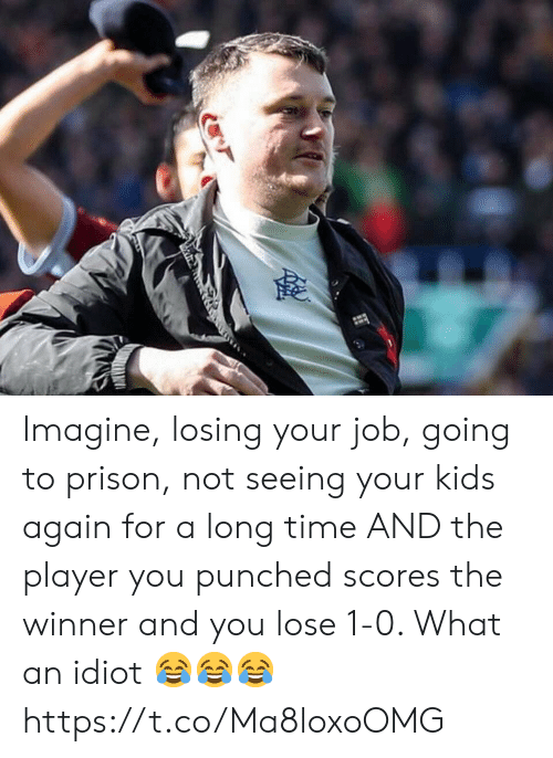the winner: Imagine, losing your job, going to prison, not seeing your kids again for a long time AND the player you punched scores the winner and you lose 1-0.   What an idiot 😂😂😂 https://t.co/Ma8loxoOMG
