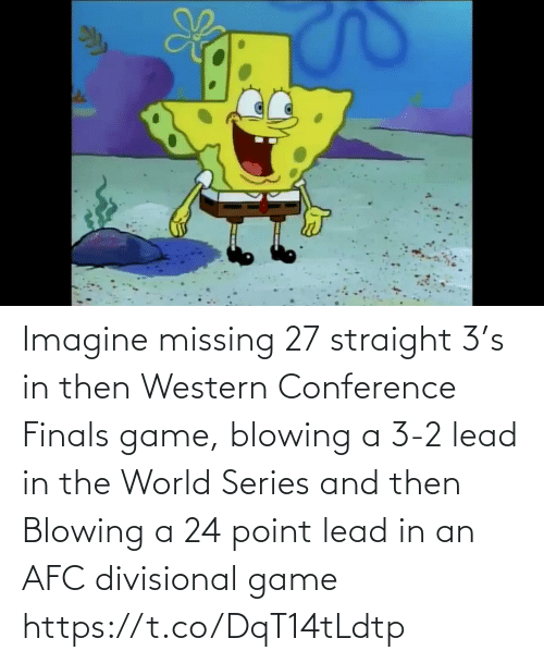 Western Conference Finals: Imagine missing 27 straight 3's in then Western Conference Finals game, blowing a 3-2 lead in the World Series and then Blowing a 24 point lead in an AFC divisional game https://t.co/DqT14tLdtp