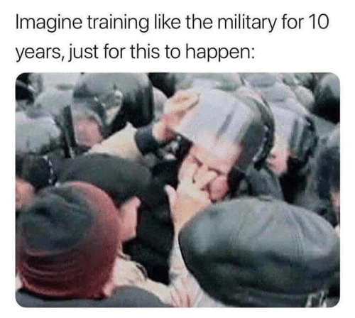 Military, 10 Years, and Imagine: Imagine training like the military for 10  years, just for this to happen: