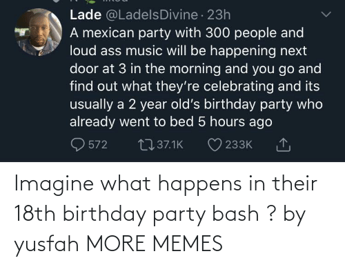 birthday party: Imagine what happens in their 18th birthday party bash ? by yusfah MORE MEMES