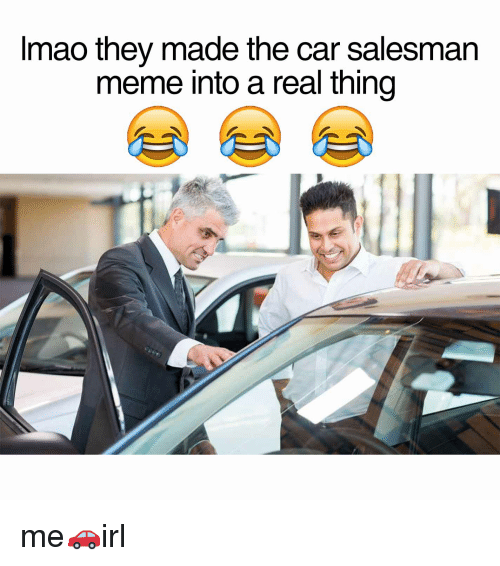 Imao They Made The Car Salesman Meme Into A Real Thing Meme On