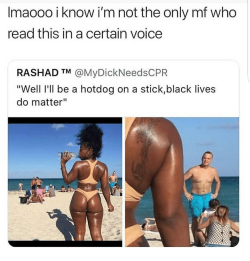 "Memes, Black, and Voice: Imaooo i know i'm not the only mf who  read this in a certain voice  RASHAD TM @MyDickNeedsCPR  ""Well l'll be a hotdog on a stick,black lives  do matter"""
