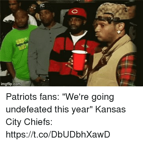 """coeds: imgflip.com Patriots fans: """"We're going undefeated this year""""   Kansas City Chiefs: https://t.co/DbUDbhXawD"""