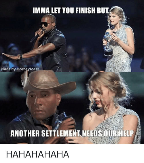 Imma Let You Finish But..., Help, and Dank Memes: IMMA LET YOU FINISH BUT  Made by Horn  ANOTHER SETTLEMENT NEEDS OUR HELP HAHAHAHAHA