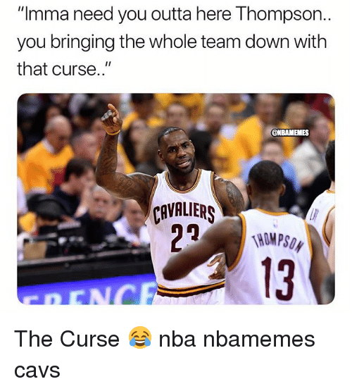 """Basketball, Cavs, and Nba: """"Imma need you outta here Thompson  you bringing the whole team down with  that curse.""""  ONBAMEMES  CAVALIERS  13 The Curse 😂 nba nbamemes cavs"""