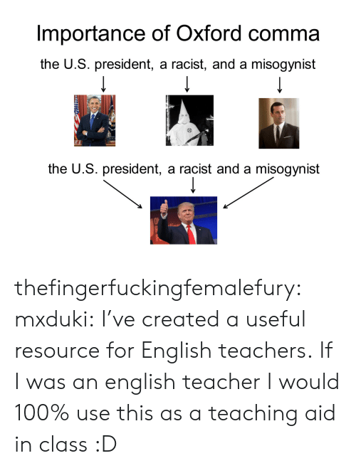 Resource: Importance of Oxford comma  the U.S. president, a racist, and a misogynist  에A  the U.S. president, a racist and a misogynist thefingerfuckingfemalefury: mxduki:  I've created a useful resource for English teachers.  If I was an english teacher I would 100% use this as a teaching aid in class :D