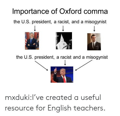 Resource: Importance of Oxford comma  the U.S. president, a racist, and a misogynist  에A  the U.S. president, a racist and a misogynist mxduki:I've created a useful resource for English teachers.