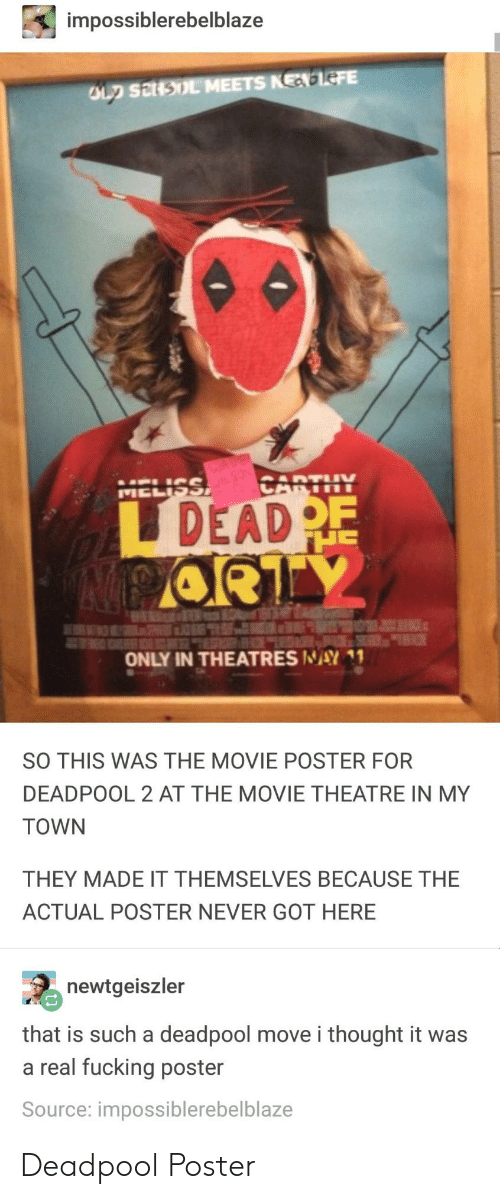 Fucking, Deadpool, and Movie: impossiblerebelblaze  DEAD  ONLY IN THEATRES NAY  Y1  SO THIS WAS THE MOVIE POSTER FOR  DEADPOOL 2 AT THE MOVIE THEATRE IN MY  TOWN  THEY MADE IT THEMSELVES BECAUSE THE  ACTUAL POSTER NEVER GOT HERE  newtgeiszler  that is such a deadpool move i thought it was  a real fucking poster  Source: impossiblerebelblaze Deadpool Poster