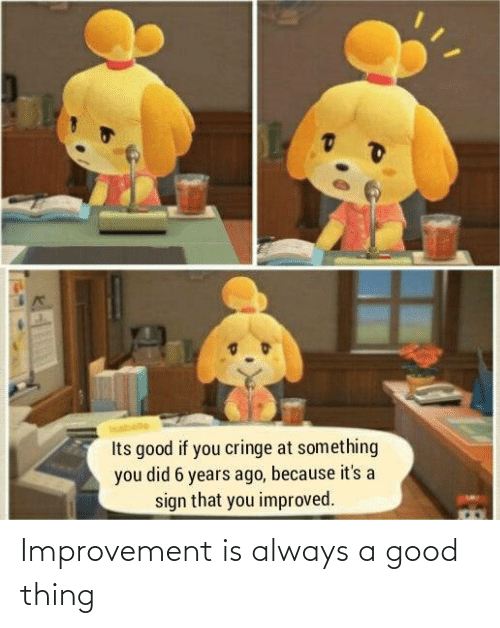 Improvement: Improvement is always a good thing