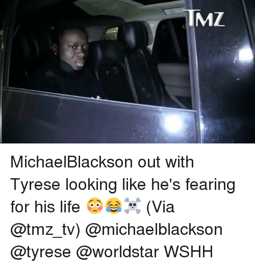 Tyrese: IMZ MichaelBlackson out with Tyrese looking like he's fearing for his life 😳😂☠️ (Via @tmz_tv) @michaelblackson @tyrese @worldstar WSHH
