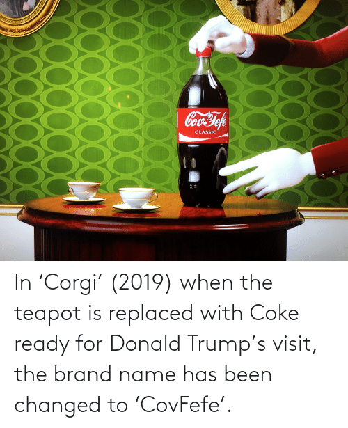 Donald Trump: In 'Corgi' (2019) when the teapot is replaced with Coke ready for Donald Trump's visit, the brand name has been changed to 'CovFefe'.