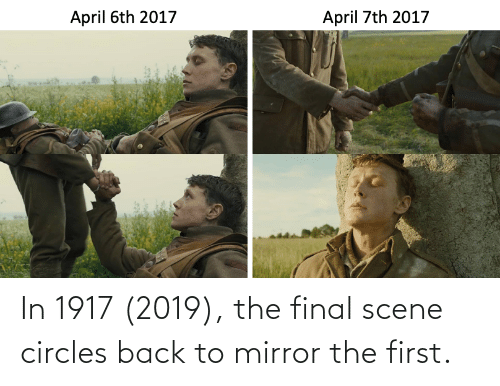 Final Scene: In 1917 (2019), the final scene circles back to mirror the first.