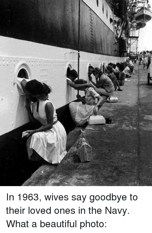 Memes, 🤖, and Navi: In 1963, wives say goodbye to their loved ones in the Navy. What a beautiful photo: