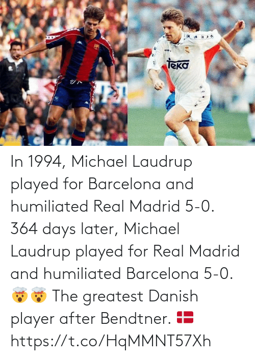 Barcelona: In 1994, Michael Laudrup played for Barcelona and humiliated Real Madrid 5-0.   364 days later, Michael Laudrup played for Real Madrid and humiliated Barcelona 5-0. 🤯🤯  The greatest Danish player after Bendtner. 🇩🇰 https://t.co/HqMMNT57Xh