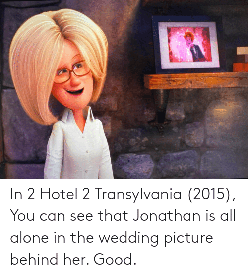 Hotel: In 2 Hotel 2 Transylvania (2015), You can see that Jonathan is all alone in the wedding picture behind her. Good.
