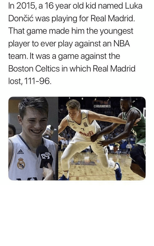 Boston Celtics, Memes, and Nba: In 2015, a 16 year old kid named Luka  Dončić was playing for Real Madrid  That game made him the youngest  player to ever play against an NBA  team. It was a game against the  Boston Celtics in which Real Madrid  lost, 111-96  @NBAMEMES Nick Young takes a shot at Luka Doncic: https://t.co/gLOmdbrpGX https://t.co/zmXONowez0