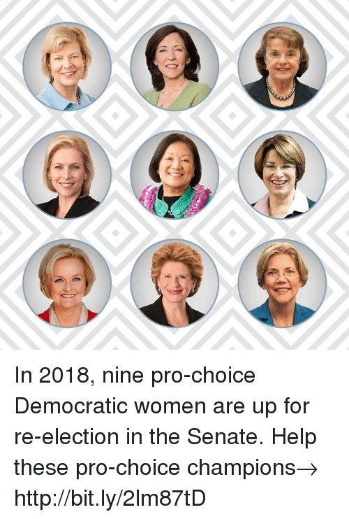 Memes, Help, and Http: In 2018, nine pro-choice Democratic women are up for re-election in the Senate. Help these pro-choice champions→ http://bit.ly/2lm87tD