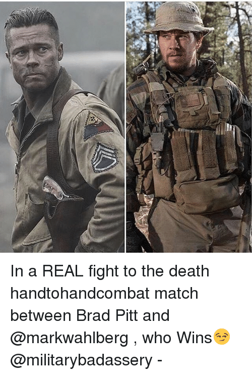Brad Pitt: In a REAL fight to the death handtohandcombat match between Brad Pitt and @markwahlberg , who Wins😏 @militarybadassery -