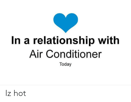 Dank, Air Conditioner, and Today: In a relationship with  Air Conditioner  Today Iz hot