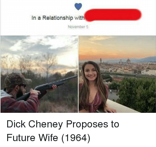 Future, Dick, and Wife: In a Relationship with  November 5 Dick Cheney Proposes to Future Wife (1964)