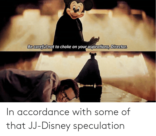 accordance: In accordance with some of that JJ-Disney speculation