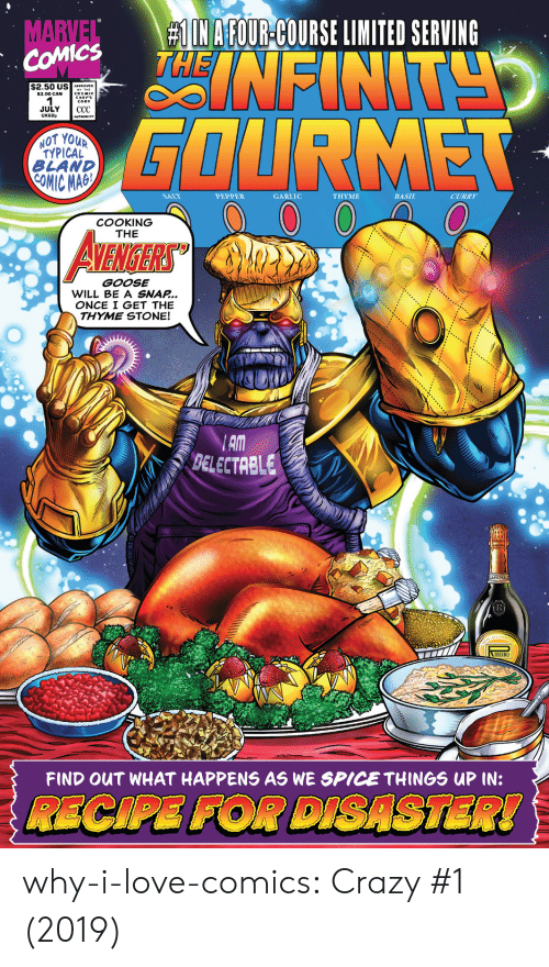 Limited:  # IN AFOUR-COURSE LIMITED SERVING  NFINT  MARVEL  COMICS  $2.50 US APROVC  $3.00 CAN  JULY  UK60p  СС  GOURMET  AUTHORITY  NOT YOUR  TYPICAL  BLAND  COMIC MAG  SALT  PEPPER  GARLIC  ΤHΥΜΕ  BASIL  CURRY  COOKING  THE  AVENIGERS  GOOSE  WILL BE A SNAP...  ONCE I GET THE  THYME STONE!  AM  BELECTRBLE  R  IBEIRO  FIND OUT WHAT HAPPENS AS WE SPICE THINGS UP IN:  RECIPE FOR DISASTER! why-i-love-comics:  Crazy #1 (2019)