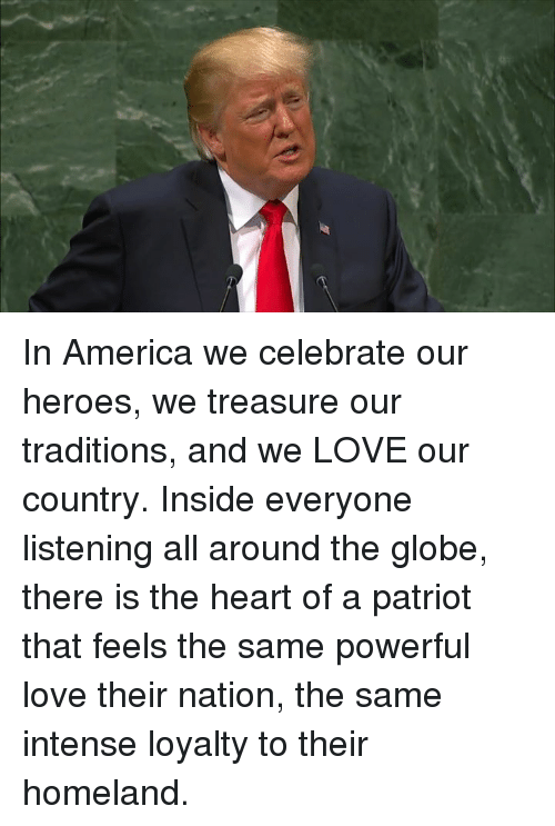 Homeland: In America we celebrate our heroes, we treasure our traditions, and we LOVE our country.  Inside everyone listening all around the globe, there is the heart of a patriot that feels the same powerful love their nation, the same intense loyalty to their homeland.