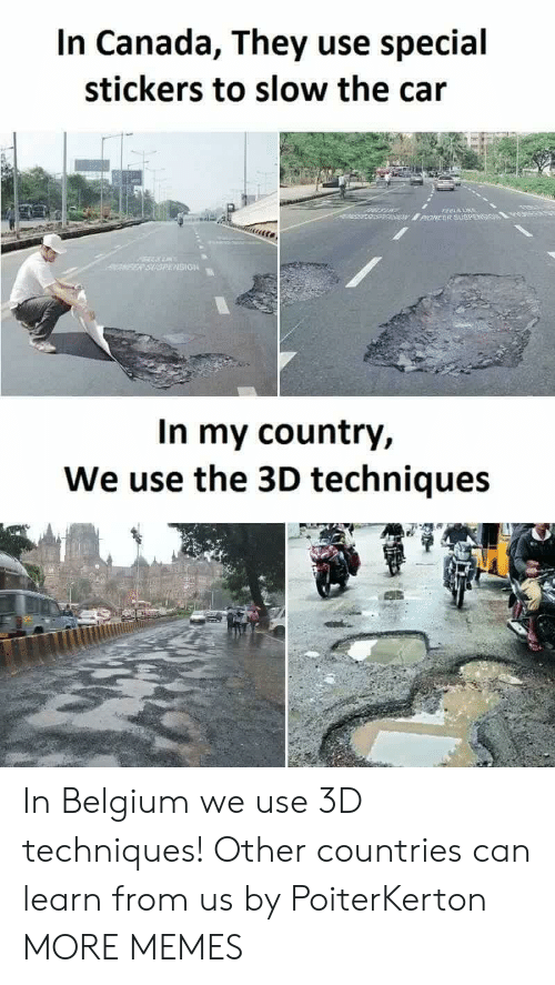 Belgium, Dank, and Memes: In Canada, They use special  stickers to slow the cair  SION  In my country,  We use the 3D techniques In Belgium we use 3D techniques! Other countries can learn from us by PoiterKerton MORE MEMES