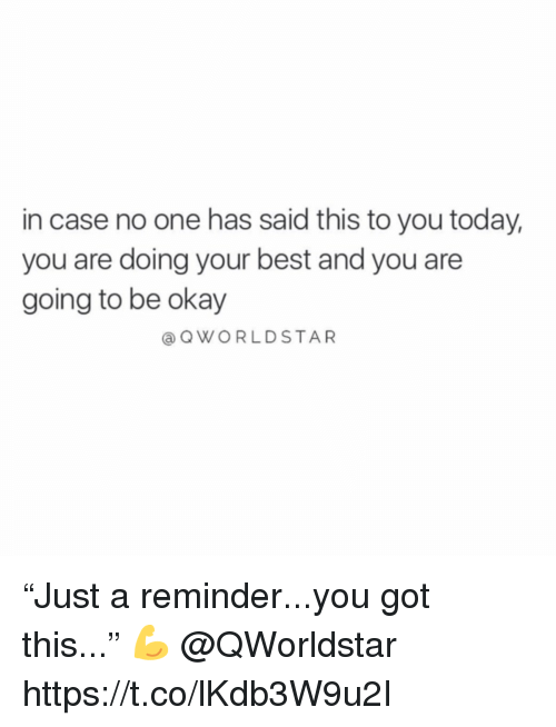 "Doing Your Best: in case no one has said this to you today,  you are doing your best and you are  going to be okay  @ OWORLDSTAR ""Just a reminder...you got this..."" 💪 @QWorldstar https://t.co/lKdb3W9u2I"
