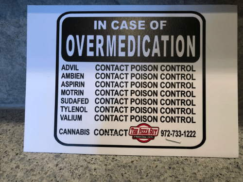 poison control: IN CASE OF  OVERMEDICATION  CONTACT POISON CONTROL  CONTACT POISON CONTROL  CONTACT POISON CONTROL  CONTACT POISON CONTROL  ADVIL  AMBIEN  ASPIRIN  MOTRIN  SUDAFED CONTACT POISON CONTROL  TYLENOL CONTACT POISON CONTROL  VALIUM  CONTACT POISON CONTROL  CANNABIS CONTACTEZY 972-733-1222  PizzaGuy.cam
