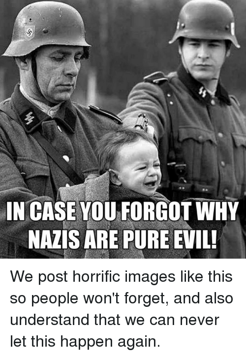 Pured: IN CASE YOU FORGOT WHY  NAZIS ARE PURE EVIL! We post horrific images like this so people won't forget, and also understand that we can never let this happen again.