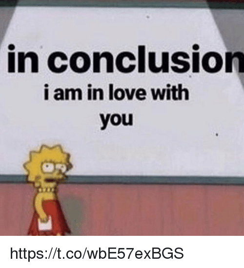 Love, Memes, and 🤖: in conclusion  i am in love with  you https://t.co/wbE57exBGS