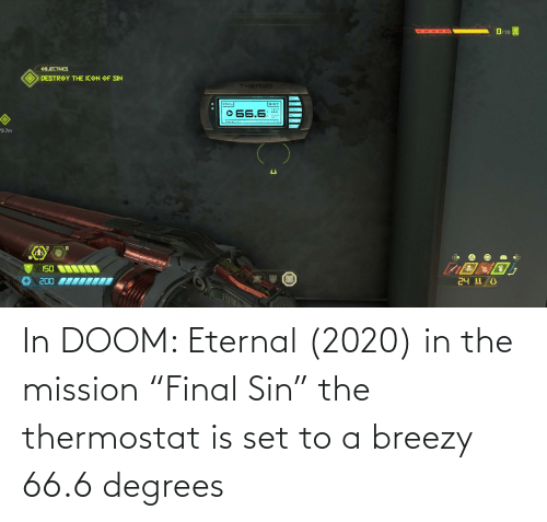 """Thermostat: In DOOM: Eternal (2020) in the mission """"Final Sin"""" the thermostat is set to a breezy 66.6 degrees"""