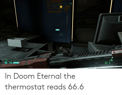 Thermostat: In Doom Eternal the thermostat reads 66.6