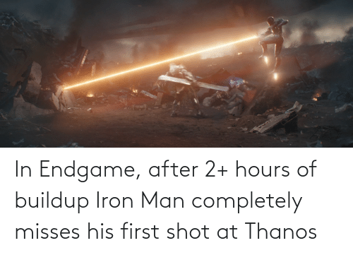 endgame: In Endgame, after 2+ hours of buildup Iron Man completely misses his first shot at Thanos