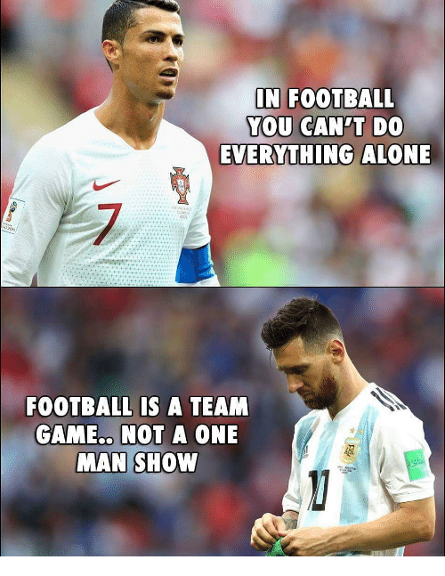 Being Alone, Football, and Memes: IN FOOTBALL  EVERYTHING ALONE  7  FOOTBALL IS A TEAM  GAME. NOT A ONE  MAN SHOW