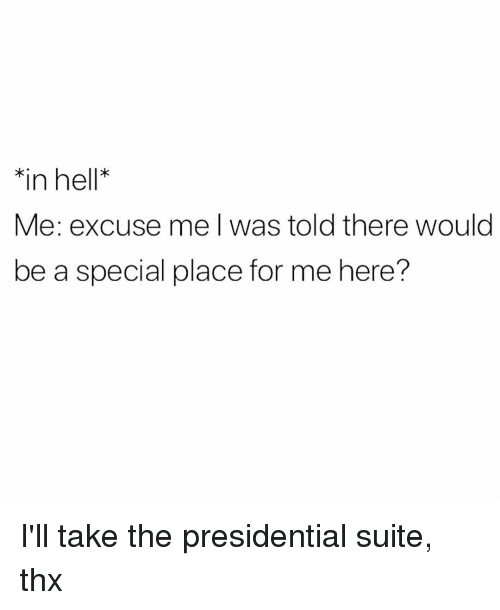 Girl Memes, Hell, and Thx: in hell*  Me: excuse me l was told there would  be a special place for me here? I'll take the presidential suite, thx