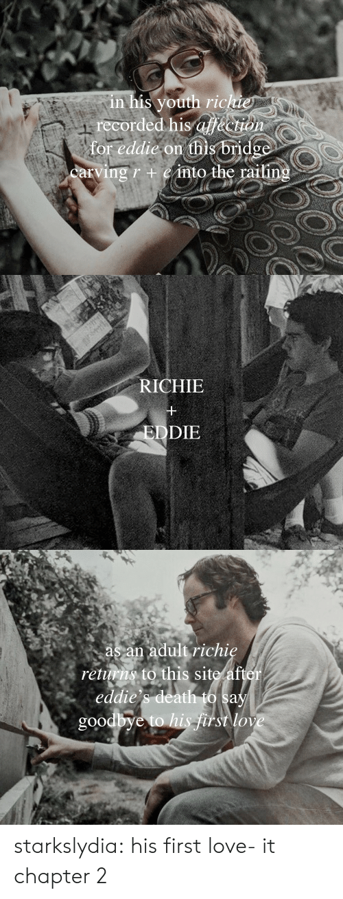 bridge: in his youth richie  recorded his af&ction  for eddie on this bridge  carving r +einto the railing   RICHIE  EDDIE   as an adult richie  returns to this site after  eddie's death to say  goodbye to his frst love starkslydia:  his first love- it chapter 2