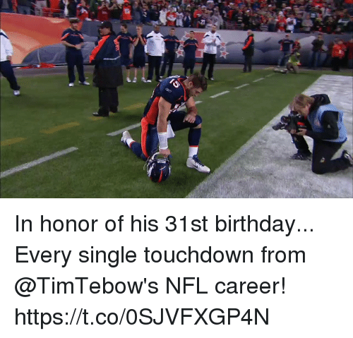 Birthday, Memes, and Nfl: In honor of his 31st birthday...   Every single touchdown from @TimTebow's NFL career! https://t.co/0SJVFXGP4N