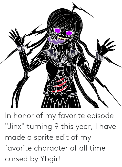 "Favorite Character: In honor of my favorite episode ""Jinx"" turning 9 this year, I have made a sprite edit of my favorite character of all time cursed by Ybgir!"