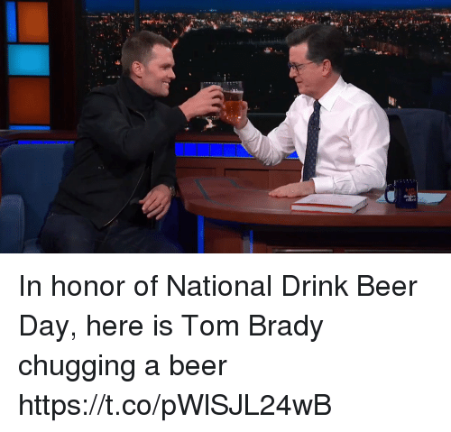 Beer, Memes, and Tom Brady: In honor of National Drink Beer Day, here is Tom Brady chugging a beer https://t.co/pWlSJL24wB