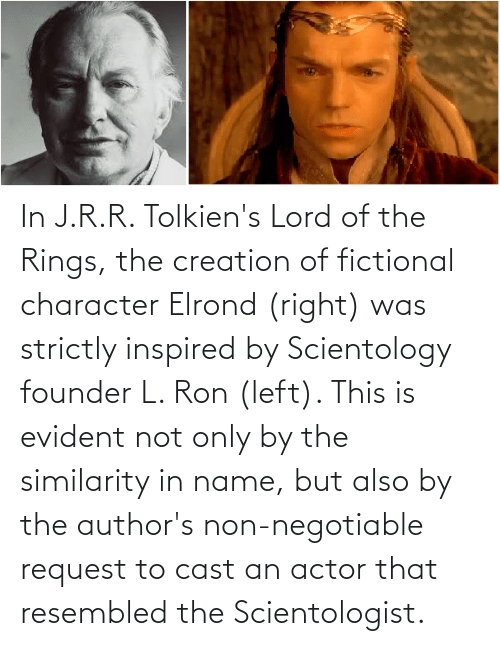 Negotiable: In J.R.R. Tolkien's Lord of the Rings, the creation of fictional character Elrond (right) was strictly inspired by Scientology founder L. Ron (left). This is evident not only by the similarity in name, but also by the author's non-negotiable request to cast an actor that resembled the Scientologist.